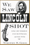 we-saw-lincoln-shot-book-timothy-s-good